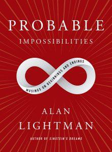 Probable Impossibilities: Musings on Beginnings and Endings by Alan Lightman