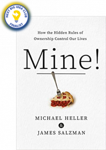 Mine!: How the Hidden Rules of Ownership Control Our Lives by Michael Heller and James Salzman