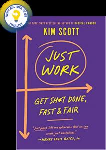 Just Work: Get Sh*t Done, Fast & Fair by Kim Scott