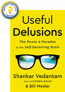 Useful Delusions: The Power and Paradox of the Self-Deceiving Brain by Shankar Vedantam and Bill Mesler