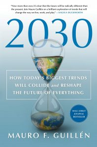 2030: How Today's Biggest Trends Will Collide and Reshape the Future of Everything by Mauro F. Guillén