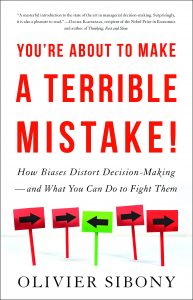 You're About to Make a Terrible Mistake: How Biases Distort Decision-Making—and What You Can Do to Fight Them by Olivier Sibony