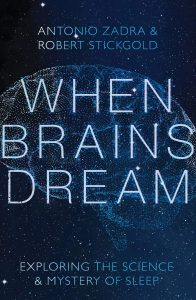 When Brains Dream: Exploring the Science and Mystery of Sleep by Antonio Zadra and Robert Stickgold