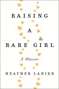 Raising a Rare Girl: A Memoir by Heather Lanier