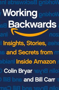 Working Backwards: Insights, Stories, and Secrets from Inside Amazon by Colin Bryar and Bill Carr