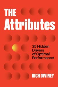 The Attributes: 25 Hidden Drivers of Optimal Performance by Rich Diviney