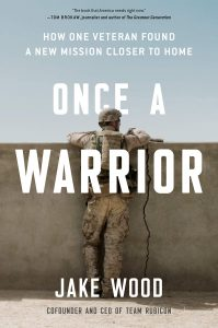Once a Warrior: How One Veteran Found a New Mission Closer to Home by Jake Wood
