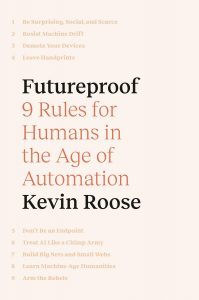 Futureproof: 9 Rules for Humans in the Age of Automation by Kevin Roose