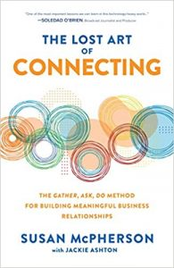 The Lost Art of Connecting: The Gather, Ask, Do Method for Building Meaningful Business Relationships by Susan McPherson