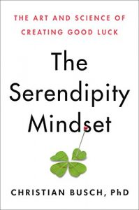 The Serendipity Mindset: The Art and Science of Creating Good Luck by Christian Busch