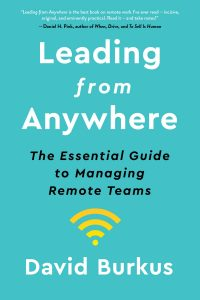 Leading from Anywhere: The Essential Guide to Managing Remote Teams by David Burkus