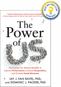 The Power of Us: Harnessing Our Shared Identities to Improve Performance, Increase Cooperation, and Promote Social Harmony by Jay J. Van Bavel and Dominic J. Packer