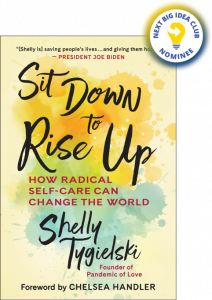 Sit Down to Rise Up: How Radical Self-Care Can Change the World by Shelly Tygielski