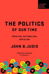 The Politics of Our Time: Populism, Nationalism, Socialism by John Judis