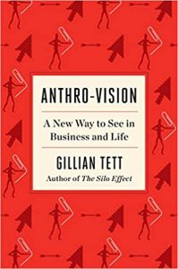 Anthro-Vision: A New Way to See in Business and Life by Gillian Tett