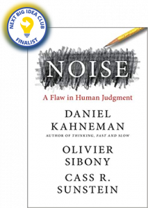 Noise: A Flaw in Human Judgment by Daniel Kahneman, Olivier Sibony, and Cass Sunstein
