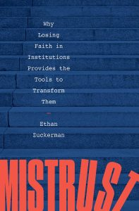 Mistrust: Why Losing Faith in Institutions Provides the Tools to Transform Them by Ethan Zuckerman