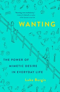Wanting: The Power of Mimetic Desire in Everyday Life by Luke Burgis
