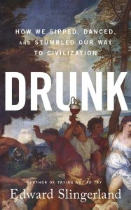 Drunk: How We Sipped, Danced, and Stumbled Our Way to Civilization by Edward Slingerland