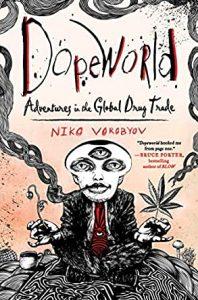 Dopeworld: Adventures in the Global Drug Trade by Niko Vorobyov