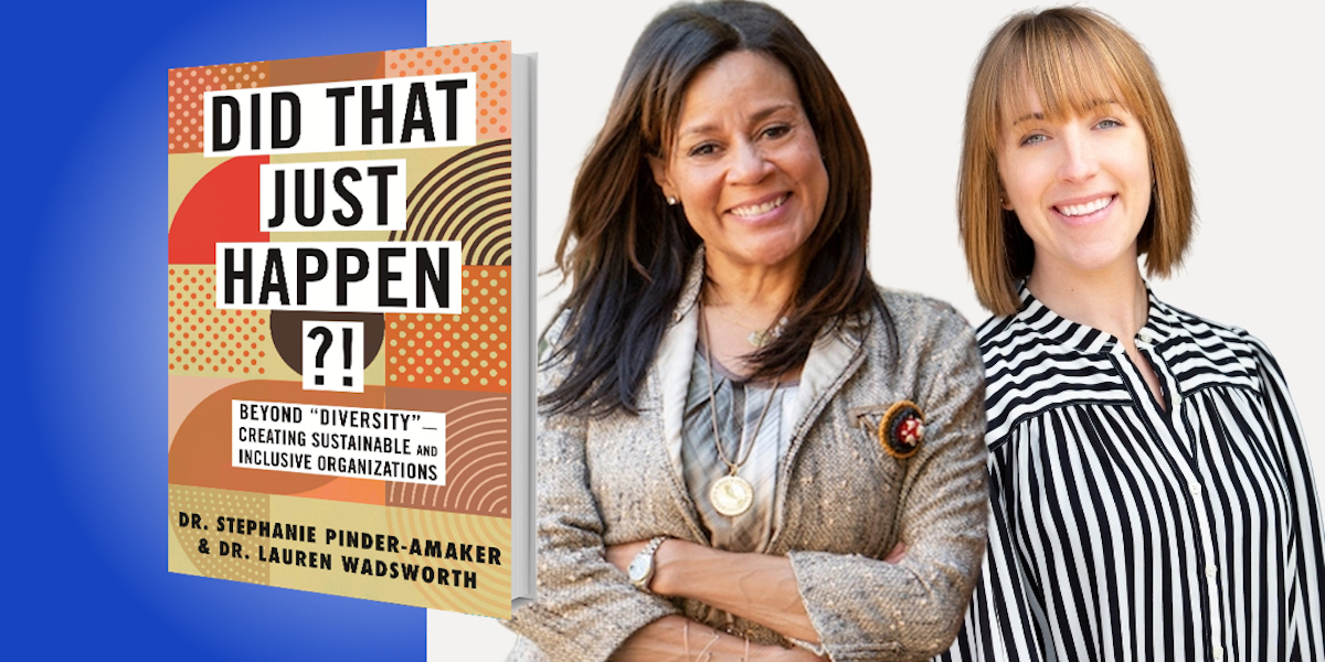 """Did That Just Happen?!: Beyond """"Diversity""""—Creating Sustainable and Inclusive Organizations"""