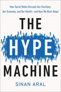 The Hype Machine: How Social Media Disrupts Our Elections, Our Economy, and Our Health—and How We Must Adapt by Sinan Aral