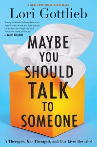 Maybe You Should Talk to Someone: A Therapist, Her Therapist, and Our Lives Revealed by Lori Gottlieb