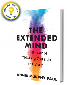 The Extended Mind: The Power of Thinking Outside the Brain by Annie Murphy Paul