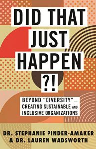 """Did That Just Happen?!: Beyond """"Diversity""""―Creating Sustainable and Inclusive Organizations by Stephanie Pinder-Amaker and Lauren Wadsworth"""