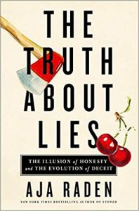 The Truth About Lies: The Illusion of Honesty and the Evolution of Deceit by Aja Raden