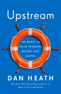Upstream: The Quest to Solve Problems Before They Happen by Dan Heath