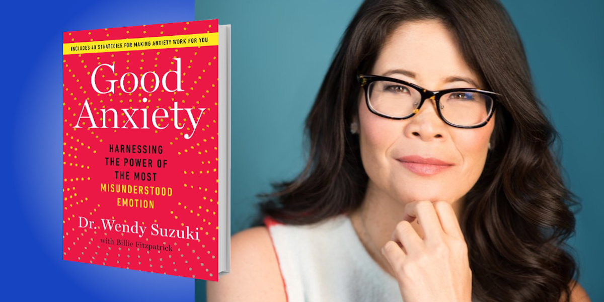 Good Anxiety: Harnessing the Power of the Most Misunderstood Emotion