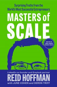 Masters of Scale: Surprising Truths from the World's Most Successful Entrepreneurs by Reid Hoffman, with June Cohen and Deron Triff