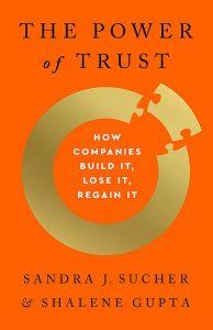 The Power of Trust: How Companies Build It, Lose It, Regain It by Sandra J. Sucher and Shalene Gupta