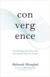 Convergence: Technology, Business, and the Human-Centric Future by Deborah Westphal
