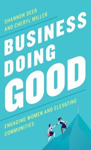 Business Doing Good: Engaging Women and Elevating Communities by Shannon Deer and Cheryl Miller