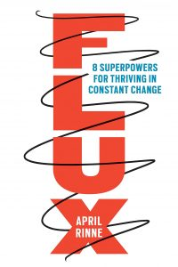 Flux: 8 Superpowers for Thriving in Constant Change by April Rinne
