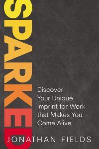 Sparked: Discover Your Unique Imprint for Work That Makes You Come Alive by Jonathan Fields
