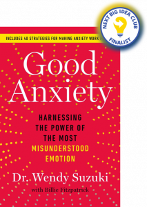 Good Anxiety: Harnessing the Power of the Most Misunderstood Emotion by Wendy Suzuki