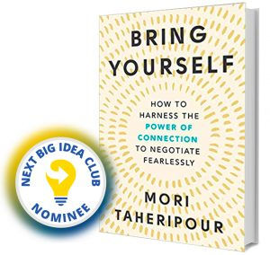 Bring Yourself: How to Harness the Power of Connection to Negotiate Fearlessly by Mori Taheripour Next Big Idea Club Nominee Spring 2020