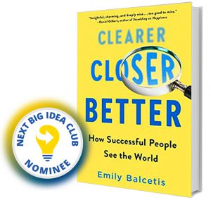 Clearer, Closer, Better: How Successful People See the World by Emily Balcetis Next Big Idea Club Nominee Spring 2020