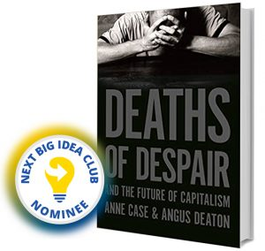Deaths of Despair and the Future of Capitalism by Anne Case & Angus Deaton Next Big Idea Club Nominee Spring 2020