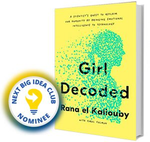 Girl Decoded: A Scientist's Quest to Reclaim Our Humanity by Bringing Emotional Intelligence to Technology by Rana el Kaliouby Next Big Idea Club Nominee Spring 2020