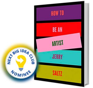 How to Be an Artist by Jerry Saltz Next Big Idea Club Nominee Spring 2020