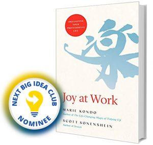Joy at Work: Organizing Your Professional Life by Marie Kondo & Scott Sonenshein Next Big Idea Club Nominee Spring 2020