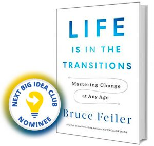 Life Is in the Transitions: Mastering Change at Any Age by Bruce Feiler Next Big Idea Club Nominee Spring 2020