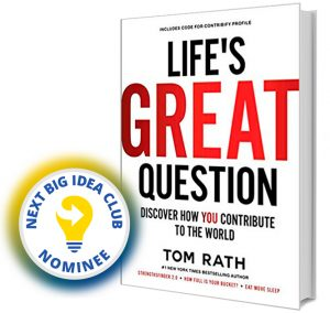 Life's Great Question: Discover How You Contribute To The World by Tom Rath Next Big Idea Club Nominee Spring 2020