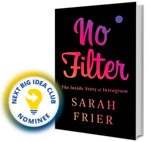 No Filter: The Inside Story of Instagram by Sarah Frier Next Big Idea Club Nominee Spring 2020