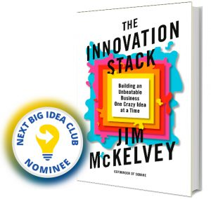The Innovation Stack: Building an Unbeatable Business One Crazy Idea at a Time by Jim McKelvey Next Big Idea Club Nominee Spring 2020