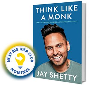 Think Like a Monk: Train Your Mind for Peace and Purpose Every Day by Jay Shetty Next Big Idea Club Nominee Spring 2020